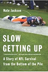 Slow Getting Up: A Story of NFL Survival from the Bottom of the Pile by Jackson, Nate (2013) Hardcover Hardcover