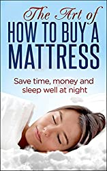 The Art of How To Buy a Mattress: Save time, money and sleep well at night (English Edition)