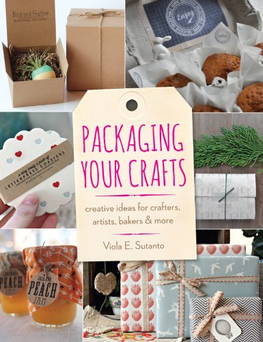 Packaging Your Crafts: Creative Ideas for Crafters, Artists, Bakers, & More