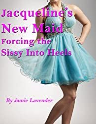 Jacqueline's New Maid, Forcing the sissy into Heels