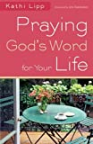 Praying God's Word for Your Life, Kathi Lipp, 0800720776
