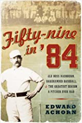 Fifty-nine in '84: Old Hoss Radbourn, Barehanded Baseball, and the Greatest Season a Pitcher Ever Had Kindle Edition