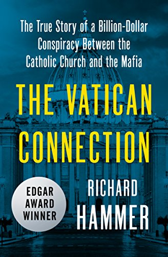 The Vatican Connection: The True Story of a Billion-Dollar Conspiracy Between the Catholic Church and the Mafia cover