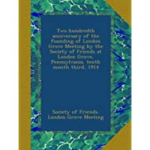 Two hundredth anniversary of the founding of London Grove Meeting by the Society of Friends at London Grove, Pennsylvania, tenth month third, 1914