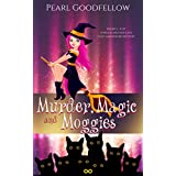 Murder, Magic, and Moggies: Books 1 - 4 of A Witch and her Cats Cozy Adventure Mystery