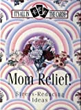 img - for Mom Relief!: Stress-Reducing Ideas (It's All in the Cards) book / textbook / text book