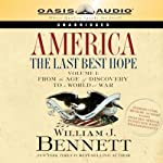 America: The Last Best Hope, Volume 1: From the Age of Discovery to a World at War | William J. Bennett