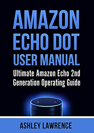 amazon echo the complete amazon echo user guide amazing tips and tricks to help you master your amazon echo and connect you to the world how to use amazon echo amazon echo manual