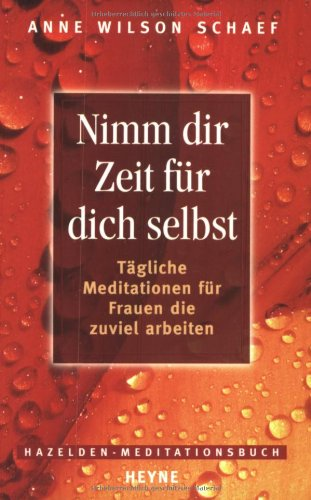 Nimm dir Zeit für dich selbst: Tägliche Meditationen für Frauen, die zuviel arbeiten