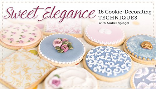 Sweet Elegance: 16 Cookie-Decorating Techniques