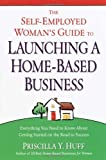 The Self-Employed Woman's Guide to Launching a Home-Based Business, Priscilla Huff, 0761563504