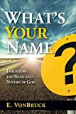 img - for What's Your Name?: Inheriting the Name and Nature of God by Edeltraud Von Bruck (2016-07-05) book / textbook / text book