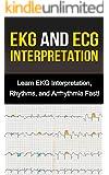 EKG and ECG Interpretation: Learn EKG Interpretation, Rhythms, and Arrhythmia Fast!