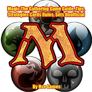 Magic: The Gathering Game Guide, Tips, Strategies Cards Rules, Sets Unofficial Audiobook