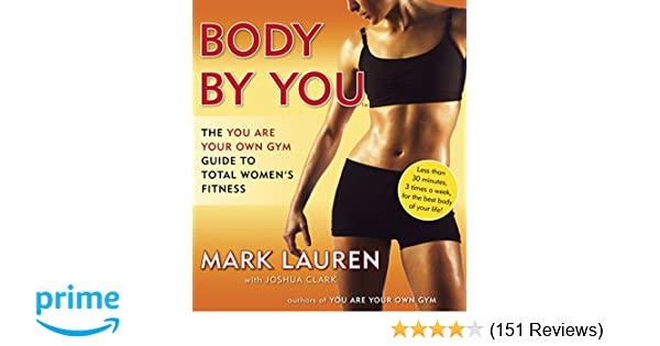 0c8e0399f13f0 Body by You  The You Are Your Own Gym Guide to Total Women s Fitness  Mark  Lauren