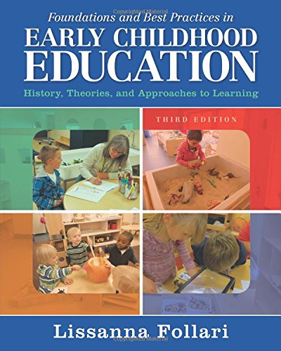 Foundations and Best Practices in Early Childhood Education: History, Theories, and Approaches to Learning (3rd Edition) (Best Practices In Elementary Education)