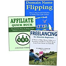 Fast Ways to Get Paid as an Internet Marketer: Flipping Domains, Affiliate Promotions  & Freelancing for Newbies