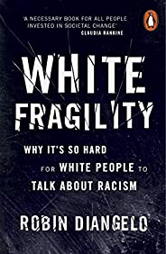 White Fragility: Why It's So Hard for White People to Talk About Racism (English Edit