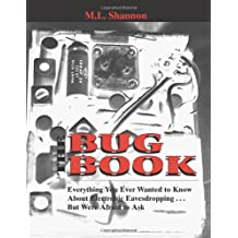 Bug Book: Everything You Ever Wanted to Know About Electronic Eavesdropping ... But Were Afraid to Ask