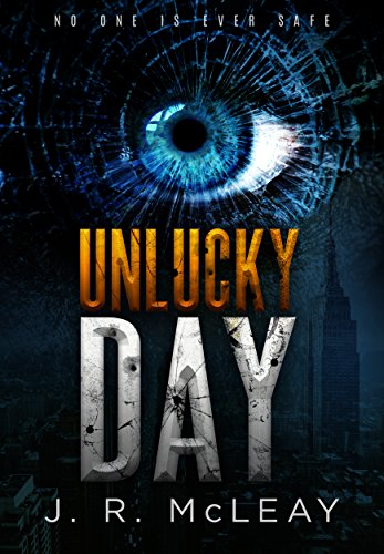 A mysterious sniper is killing at random in New York City… No one is safe outside.  J.R. McLeay's crime thriller Unlucky Day