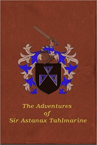 The Adventures of Sir Astanax Tahlmarine: Travis Gill: 9781463768089