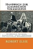 Handbuch zur albanischen Volkskultur: Mythologie, Religion, Volksglaube, Sitten, Gebräuche und kulturelle Besonderheiten (Albanian Studies)
