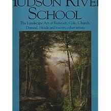 The Hudson River School: The Landscape Art of Bierstadt, Cole, Church, Durand, Heade and Twenty Other Artists