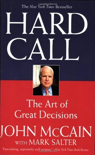 Hard Call: The Art of Great Decisions by John McCain (2008-02-29)