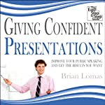 Giving Confident Presentations: Improve Your Public Speaking and Get the Results You Want | Brian Lomas