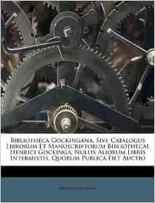 Bibliotheca Gockingana Sive Catalogus Librorum Et