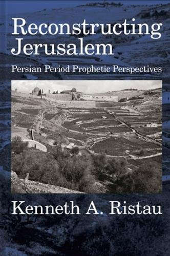 Reconstructing Jerusalem: Persian Period Prophetic Perspectives