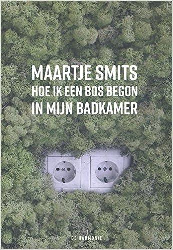Hoe ik een bos begon in mijn badkamer: Amazon.co.uk: Maartje Smits ...