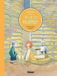Chroniques de la fruitière : Voyage au pays du Comté par Fred Bernard