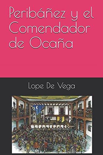 Peribáñez y el Comendador de Ocaña Tapa blanda – 4 mar 2018 Lope De Vega Independently published 1980464200 Fiction / Classics