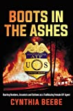 Boots in the Ashes: Busting Bombers, Arsonists