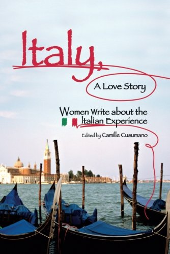 Italy, A Love Story: Women Write About the Italian Experience - Italy Love Italian