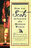 img - for How the Scots Invented the Modern World: The True Story of How Western Europe's Poorest Nation Created Our World & Everything in It book / textbook / text book