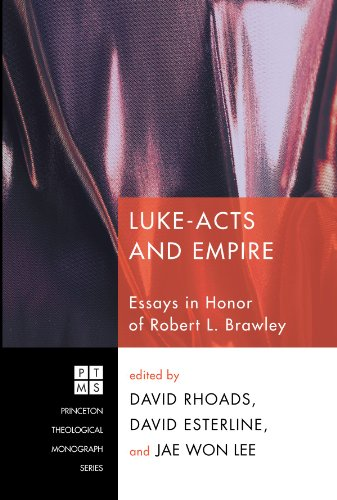 Luke-Acts and Empire: Essays in Honor of Robert L. Brawley (Princeton Theological Monograph)