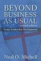 BEYOND BUSINESS AS USUAL: VESTRY LEADERSHIP DEVELOPMENT, REVISED EDITION