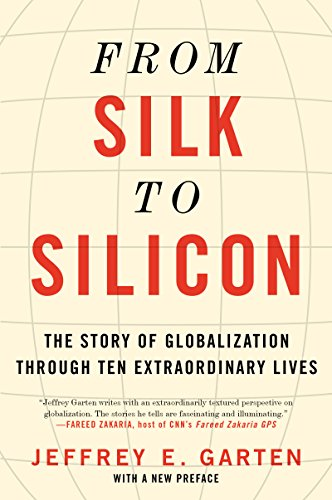 From silk to silicon the story of globalization through ten from silk to silicon the story of globalization through ten extraordinary lives by garten fandeluxe Choice Image