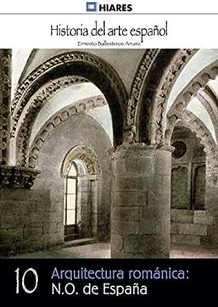 Arquitectura románica: N.O. de España (Historia del Arte Español nº 10) eBook: Arranz, Ernesto Ballesteros: Amazon.es: Tienda Kindle