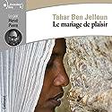 Le mariage de plaisir | Livre audio Auteur(s) : Tahar Ben Jelloun Narrateur(s) : Hervé Pierre