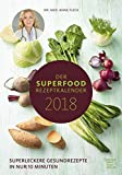 Der Superfood-Rezeptkalender 2018 - Rezeptkalender (24 x 34) - Küchenkalender - gesunde Ernährung: by Dr. Anne Fleck