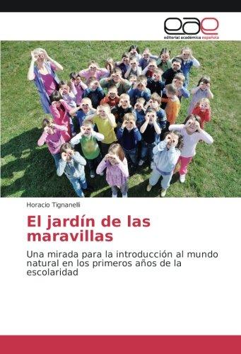 Read Online El jardín de las maravillas: Una mirada para la introducción al mundo natural en los primeros años de la escolaridad (Spanish Edition) pdf epub