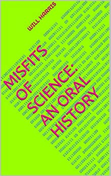 Misfits of Science: An Oral History by [Harris, Will]