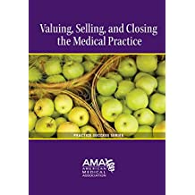 Selling, Closing, and Valuing the Medical Practice (Practice Success)