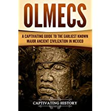 Olmecs: A Captivating Guide to the Earliest Known Major Ancient Civilization in Mexico (English Edition)