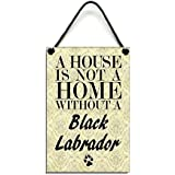 Wooden  A House Is Not A Home Without A Black Labrador  Sign 120 by Maise & Rose