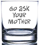 IE Laserware Go Ask Your Mother -12.5 oz Rocks Glass Dad's Favorite Saying