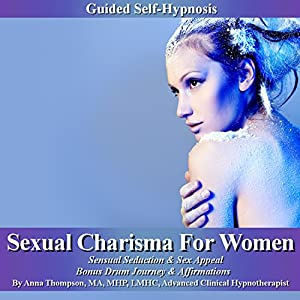 Sexual Charisma for Women Guided Self Hypnosis Audiobook
